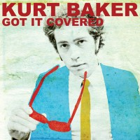 Kurt Baker – Got It Covered