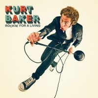 Kurt Baker – Rockin' For A Living CD
