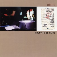 Braid – Lucky To Be Alive