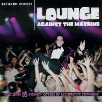 Richard Cheese – Lounge Against The Machine