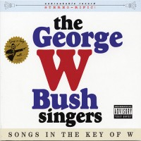 The George W Bush Singers – Songs In The Key Of W – CD + T-Shirt