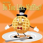 Parry Gripp – Do You Like Waffles?
