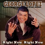 George Lopez – Right Now Right Now