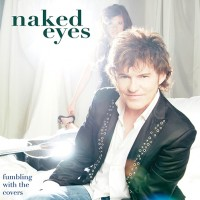 Naked Eyes – Fumbling With The Covers