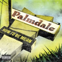 Palmdale – How To Be Mean