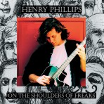 Henry Phillips – On The Shoulders Of Freaks
