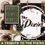 Where Is My Mind -A Tribute To The Pixies