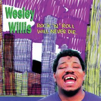Wesly Willis – Rock & Roll Will Never Die
